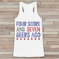 Four Score and Seven Beers Ago Tank Top - Women's 4th of July Tank - White Flowy Tank - Funny Fourth of July Shirt - 4th of July USA Pride