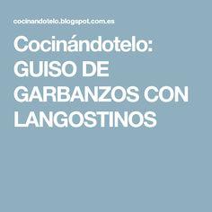 Cocinándotelo: GUISO DE GARBANZOS CON LANGOSTINOS