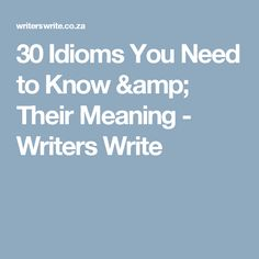 30 Idioms You Need to Know & Their Meaning - Writers Write
