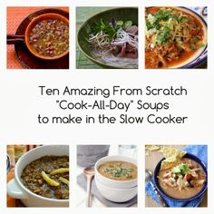 Ten Amazing From Scratch Cook-All-Day Soups to make in the Slow Cooker; let these soups cook while you're at work!  [via Slow Cooker from Scratch]