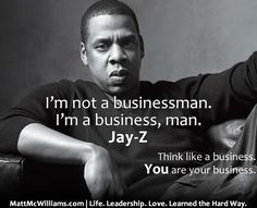 """I'm not a businessman, I'm a business, man."" -Jay-Z. You don't need a business to think like one. And how does a business think and act?"