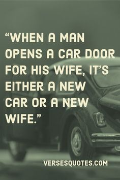 When a man opens a car door for his wife, it's either a new car or a new wife. Inspirational Car Quotes, Great Quotes, Quotes By Famous People, Famous Quotes, Men Quotes, Book Quotes, New Car Meme, Car Jokes, Alone Quotes