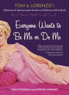 Everyone Wants to Be Me or Do Me: Tom and Lorenzo's Fabulous and Opinionated Guide to Celebrity Life and Style ($12.09)