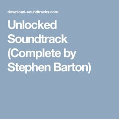 Unlocked Soundtrack (Complete by Stephen Barton)