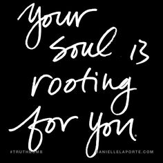 Your soul is rooting for you. Subscribe: DanielleLaPorte.com #Truthbomb #Words #Quotes