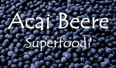 Acai Beere - Echtes Superfood zum Abnehmen?