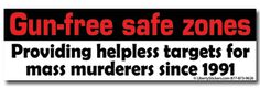 Gun-free safe zones   Providing helpless targets for mass murderers since 1991