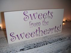 """Wedding Candy Bar, Wedding Favors sign?  """"Sweets from the Sweethearts"""""""