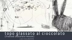 TOPO GLASSATO AL CIOCCOLATO   by milkyeyes  (shortfilm) on Vimeo