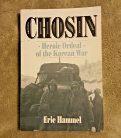 CHOSIN Heroic Ordeal of the Korean War by Eric Hammel (1994, Paperback)