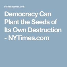 Democracy Can Plant the Seeds of Its Own Destruction - NYTimes.com