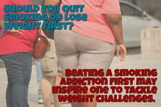 Should You Quit Smoking or Lose Weight First? / Beating a smoking addiction…