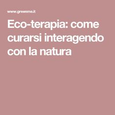 Eco-terapia: come curarsi interagendo con la natura