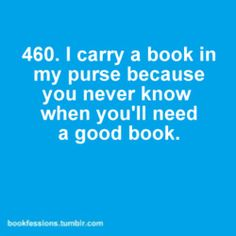 So true. Love my Kindle! At least when I'm almost done with 1 book I don't have to carry around 2 books anymore.