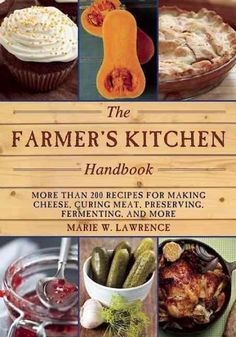 The Farmer's Kitchen Handbook: More Than 200 Recipes for Making Cheese - Curing Meat - Preserving - Fermenting - ...