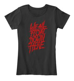 We All Float Down Here Tees Black T-Shirt Front Pennywise The Dancing Clown, Just For You, Tees, Mens Tops, T Shirt, Black, Women, Fashion, Supreme T Shirt