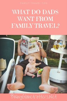 What does the man in your life really want from your family vacation? | http://BabyGlobetrotters.Net