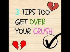 3 TIPS TOO GET OVER YOUR CRUSH!