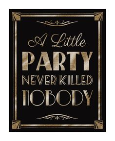 Printable A LITTLE PARTY never killed NOBODY-Art Deco Great Gatsby 1920's theme-instant download digital file--black and glitter gold