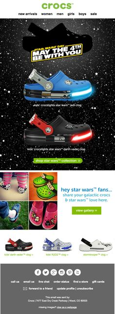 """May the 4th Be With You.‏"" The grass-roots holiday is bigger than ever with the looming release of the new trilogy movies.  Star Wars Day perfectly compliments the Croc Star Wars branded products. With a day that's all about connecting fans, speaking directly to the fans and encouraging them to sharing their love really works in this email."