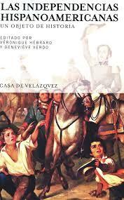 Las independencias hispanoamericanas : un objeto de historia / editado por Véronique Hébrard y Geneviève Verdo http://fama.us.es/record=b2604708~S5*spi