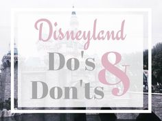 Planning a trip to Disneyland? I got some great do's & don't you need to check out!