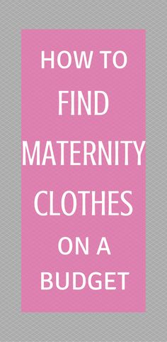 How to find maternity clothes on a budget