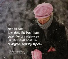 Note to Self: I am doing the best I can under the circumstances and that is all I can ask of anyone, including myself.
