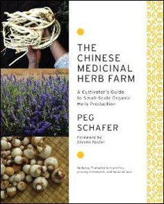 The Chinese Medicinal Herb Farm:  A Cultivator's Guide to Small-Scale Organic Herb Production $34.95
