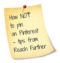 How not to pin on Pinterest - two things not to do when pinning on Pinterest.     Click on the pin or here to read the full article: http://reachfurther.com/2012/07/23/how-not-to-pin-on-pinterest-some-tips-from-reach-further