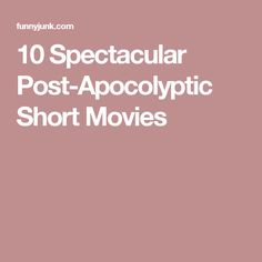10 Spectacular Post-Apocolyptic Short Movies