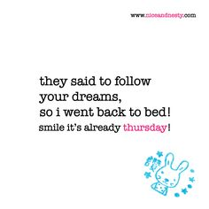 they said to follow your dreams, so i went back to bed! thursday quote | check out more niceandnestyblog.com Friday Eve, Thursday Quotes, Bed Back, Follow You, More Than Words, Make Me Smile, Dreaming Of You, 8 Days, Humor