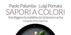 Il titolo è accattivante, Sapori a Colori, nel libro di Paolo Palumbo e Luigi Pomata, tante ricette per chi non può più nutrirsi in modo naturale.