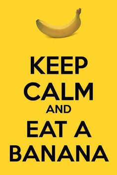 Keep calm & eat a banana! The Minions love bananas & singing!  https://www.youtube.com/watch?v=HN46xYc3i3s
