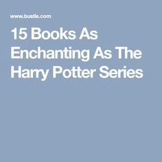 15 Books As Enchanting As The Harry Potter Series