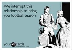 We interrupt this relationship to bring you football season. It should say football season, and march madness. Football Memes, Football Season, Basketball Season, Football Shirts, Football Baby, Alabama Football, Pittsburgh Steelers, American Football, College Football