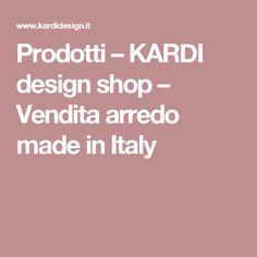 Prodotti – KARDI design shop – Vendita arredo made in Italy