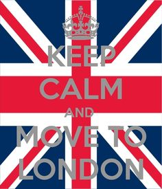 Move to London Done  And want to do again