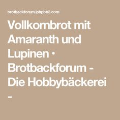 Vollkornbrot mit Amaranth und Lupinen • Brotbackforum - Die Hobbybäckerei -