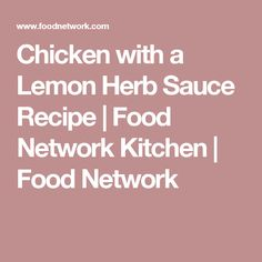 Chicken with a Lemon Herb Sauce Recipe | Food Network Kitchen | Food Network