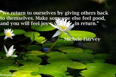 """""""We return to ourselves by giving others back to themselves. Make some else feel good, and you will feel joy in return."""" From Confusion To Clarity, the book. Available everywhere, also at http://micheleharveyauthor.com #books, #personalgrowth, #motivation, #spiritual #holidaygifts,"""