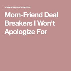 Mom-Friend Deal Breakers I Won't Apologize For