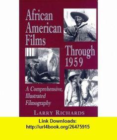African American Films Through 1959 A Comprehensive, Illustrated Filmography (9780786403073) Larry Richards , ISBN-10: 0786403071  , ISBN-13: 978-0786403073 ,  , tutorials , pdf , ebook , torrent , downloads , rapidshare , filesonic , hotfile , megaupload , fileserve