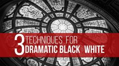 Three Dramatic Black and White Processing Techniques