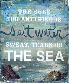 The cure for anything is salt water; sweat, tears or the sea. - Isak Dinesen (pen name of author Karen Blixen) DETAILS: This is a gallery-quality Karen Blixen, Great Quotes, Quotes To Live By, Me Quotes, Inspirational Quotes, Beach Quotes, Beach Sayings, Salt Quotes, Funky Quotes