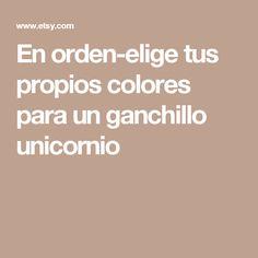 En orden-elige tus propios colores para un ganchillo unicornio