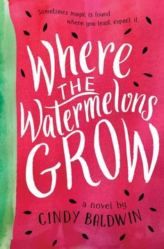 Where the Watermelons Grow by Cindy Baldwin. (mg) [July 3, 2018  requested]