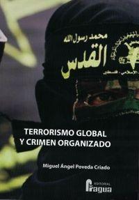 Terrorismo global y crimen organizado / Miguel Ángel Poveda Criado.. -- Madrid : Fragua, 2015.