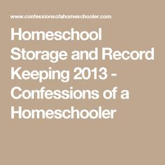 Homeschool Storage and Record Keeping 2013 - Confessions of a Homeschooler