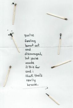you're feeling burnt out and discouraged, but you've made it this far and i think that's really brave.